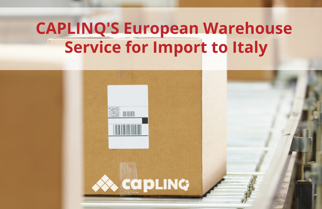 CAPLINQ'S European Warehouse Service for Import to Italy